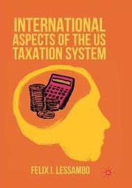 International Aspects of the US Taxation System by Felix I. Lessambo