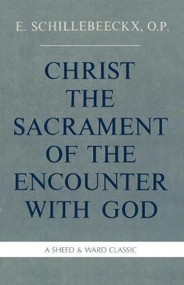 Christ the Sacrament of the Encounter With God by Edward Schillebeeckx