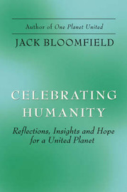 Celebrating Humanity: Reflections, Insights and Hope for a United Planet by Jack Bloomfield image