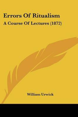 Errors Of Ritualism: A Course Of Lectures (1872) by William Urwick image