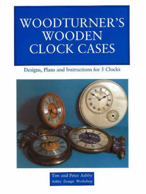 Woodturner's Wooden Clock Cases by Peter Ashby