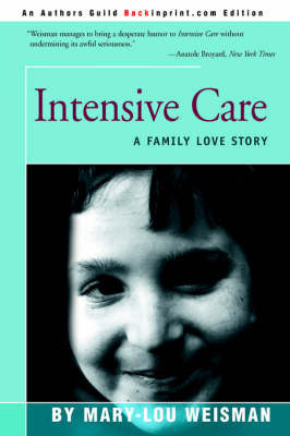 Intensive Care: A Family Love Story by Mary-Lou Weisman
