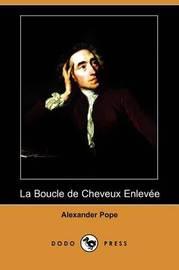 La Boucle De Cheveux Enlevee (Dodo Press) by Alexander Pope image
