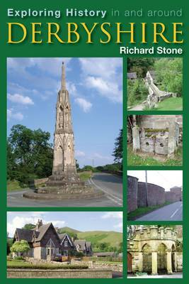 Exploring History in and Around Derbyshire by Richard Stone image