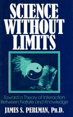 Science without Limits: Toward a Theory of Interaction Between Nature and Knowledge by James S. Perlman image