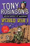 Tony Robinson's Weird World of Wonders - World War I by Sir Tony Robinson