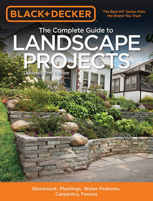 The Complete Guide to Landscape Projects (Black & Decker) by Editors of Cool Springs Press