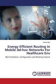 Energy Efficient Routing in Mobile Ad-Hoc Networks for Healthcare Env by Abid Sohail