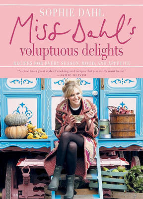 Miss Dahl's Voluptuous Delights: Recipes for Every Season, Mood and Appetite by Sophie Dahl image