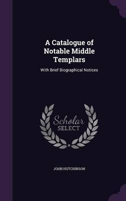A Catalogue of Notable Middle Templars by John Hutchinson image