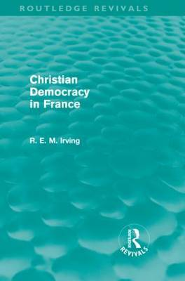 Christian Democracy in France by R.E.M. Irving