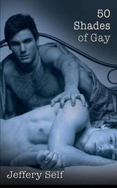 50 Shades of Gay by Jeffery Self