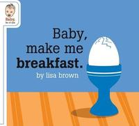 Baby Make Me Breakfast by Lisa Brown image