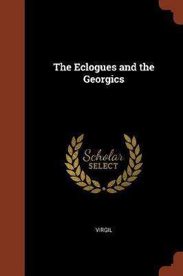 The Eclogues and the Georgics by Virgil