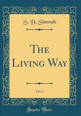 The Living Way, Vol. 3 (Classic Reprint) by S. D. Simonds image