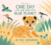 One Day on Our Blue Planet: In the Savannah by Ella Bailey image