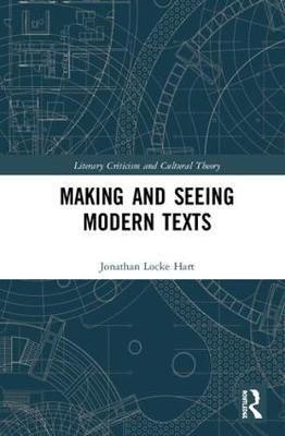 Making and Seeing Modern Texts by Jonathan Locke Hart