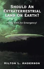 Should an Extraterrestrial Land on Earth by Hilton L. Anderson image