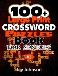 100+ Large Print Crossword Puzzle Book for Seniors by Jay Johnson