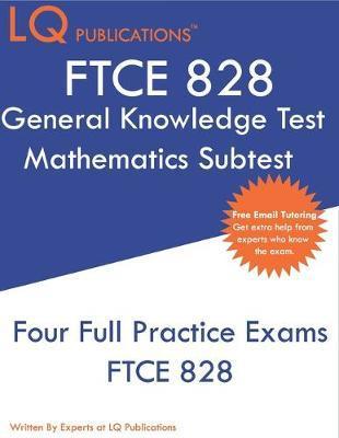 FTCE 828 General Knowledge Test Mathematics Subtest by Lq Publications