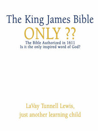The King James Bible Only by LaVay Tunnell Lewis image
