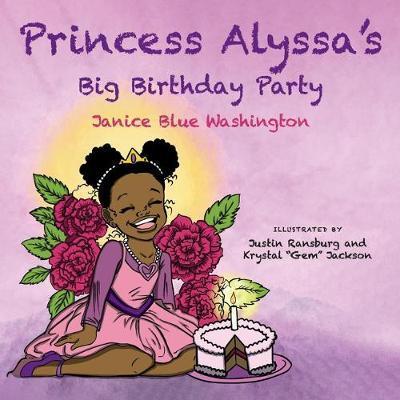 Princess Alyssa's Big Birthday Party by Janice Blue Washington