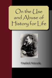 On the Use and Abuse of History for Life by Friedrich Wilhelm Nietzsche image