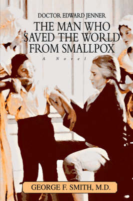 The Man Who Saved the World from Smallpox by George F. Smith image