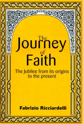 The Journey of Faith: The Jubilee from It's Origin to the Present by Fabrizio Ricciardelli image
