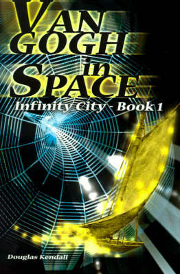 Van Gogh in Space: Infinity City-Book 1 by Douglas Kendall image