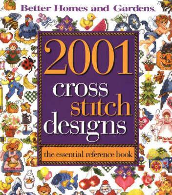 2001 Cross Stitch Designs by Better Homes & Gardens
