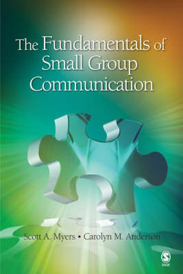 The Fundamentals of Small Group Communication by Scott A Myers