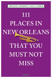 111 Places in New Orleans That You Must Not Miss by Michael Murphy