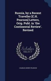 Russia, by a Recent Traveller [C.H. Pearson] Letters, Orig. Publ. in 'The Continental Review'. Revised by Charles Henry Pearson