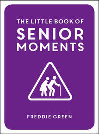 The Little Book of Senior Moments by Freddie Green