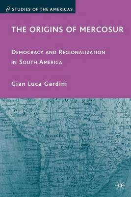 The Origins of Mercosur by Gian Luca Gardini image