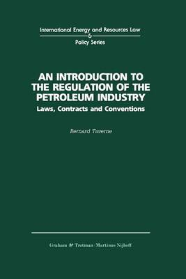 An Introduction to the Regulation of the Petroleum Industry by Bernard G. Taverne
