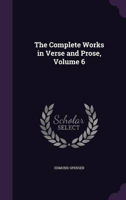 The Complete Works in Verse and Prose, Volume 6 by Edmund Spenser