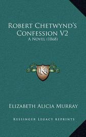 Robert Chetwynd's Confession V2: A Novel (1868) by Elizabeth Alicia Murray