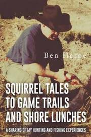 Squirrel Tales to Game Trails and Shore Lunches by Ben Harpe image