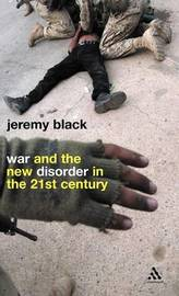 War and the New Disorder in the 21st Century by Jeremy Black image