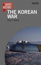 A Short History of the Korean War by Allan Millett
