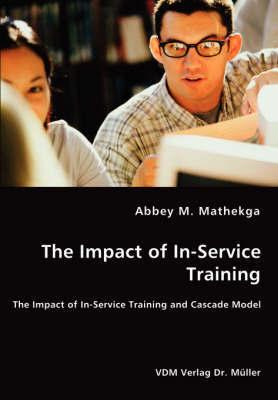 The Impact of In-Service Training - The Impact of In-Service Training and Cascade Model by Abbey M. Mathekga image
