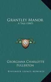 Grantley Manor: A Tale (1847) by Georgiana Charlotte Fullerton