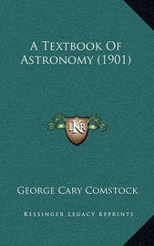 A Textbook of Astronomy (1901) by George Cary Comstock