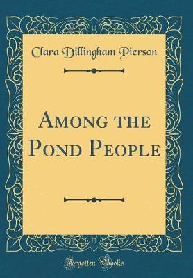 Among the Pond People (Classic Reprint) by Clara Dillingham Pierson image