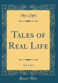 Tales of Real Life, Vol. 1 of 3 (Classic Reprint) by Mrs Opie image