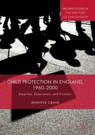 Child Protection in England, 1960-2000 by Jennifer Crane