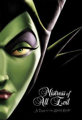 Mistress of All Evil: A Tale of the Dark Fairy (Disney Villains #4)