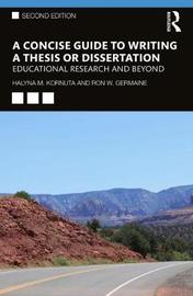 A Concise Guide to Writing a Thesis or Dissertation by Halyna M. Kornuta
